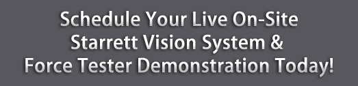 Schedule Your Live On-Site Starrett Vision System & Force Tester Demonstration Today!